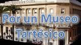 Manifiesto para la Creación de un Museo Tartésico